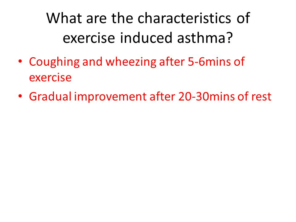Coughing and wheezing after 5-6mins of exercise Gradual improvement after 20-30mins of rest
