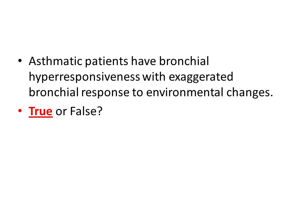 Asthmatic patients have bronchial hyperresponsiveness with exaggerated bronchial response to environmental changes.