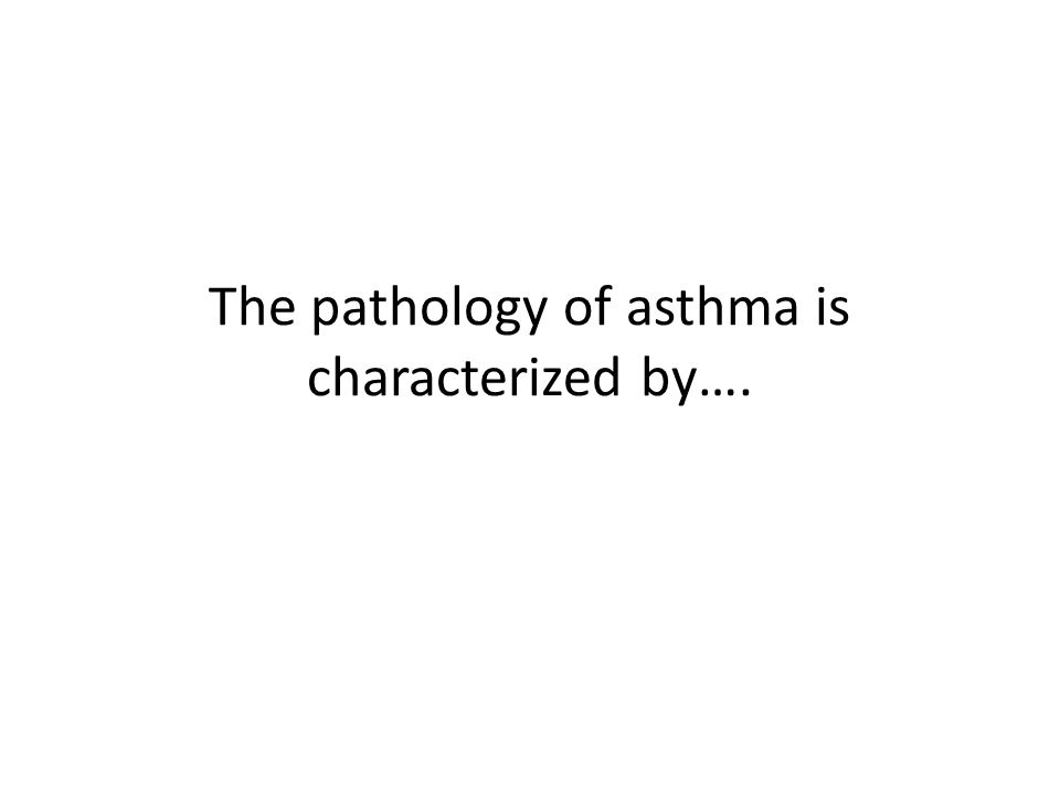 The pathology of asthma is characterized by….