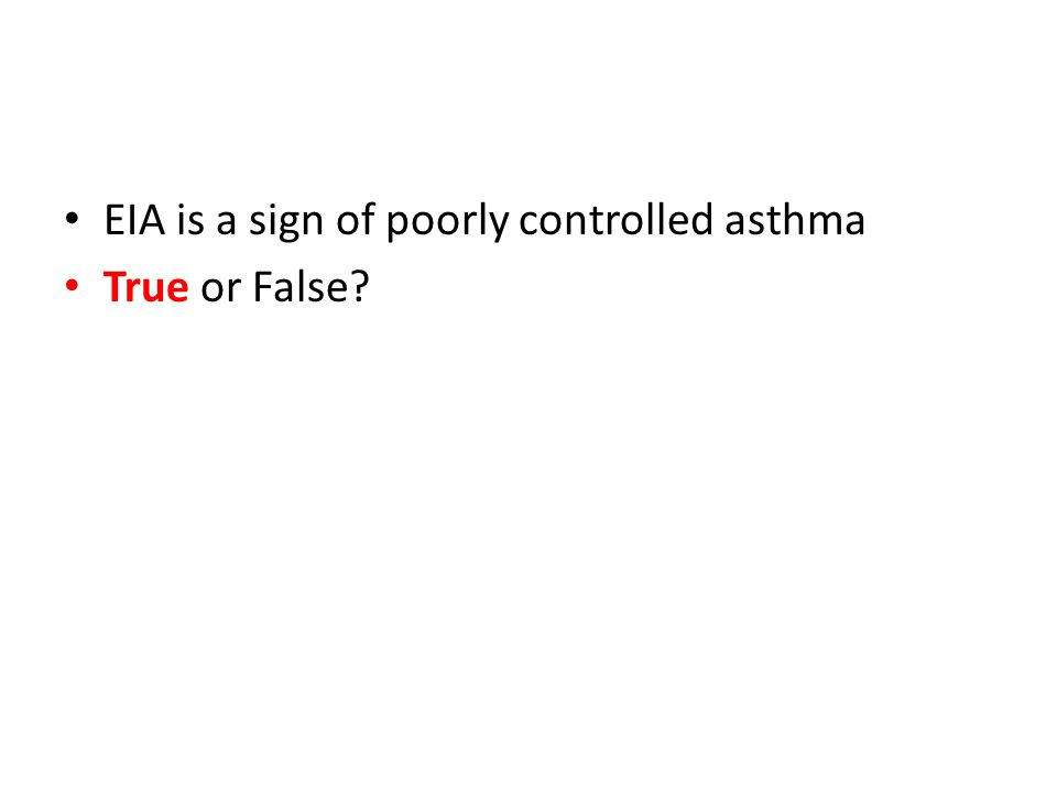 EIA is a sign of poorly controlled asthma True or False