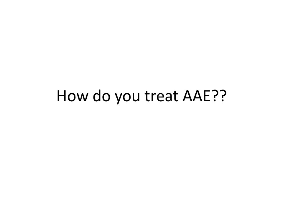How do you treat AAE