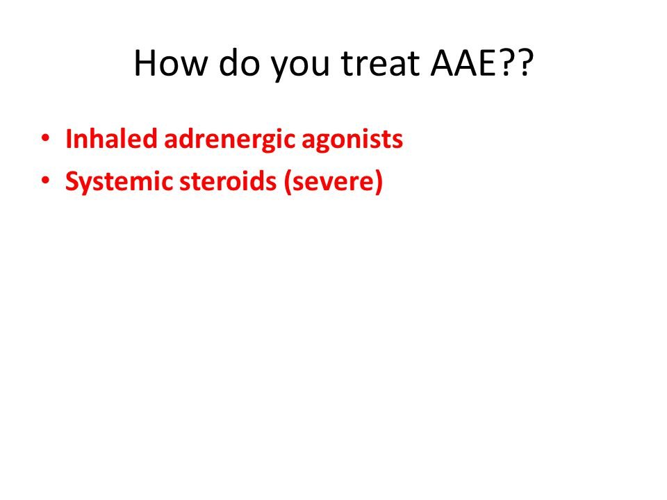 Inhaled adrenergic agonists Systemic steroids (severe)