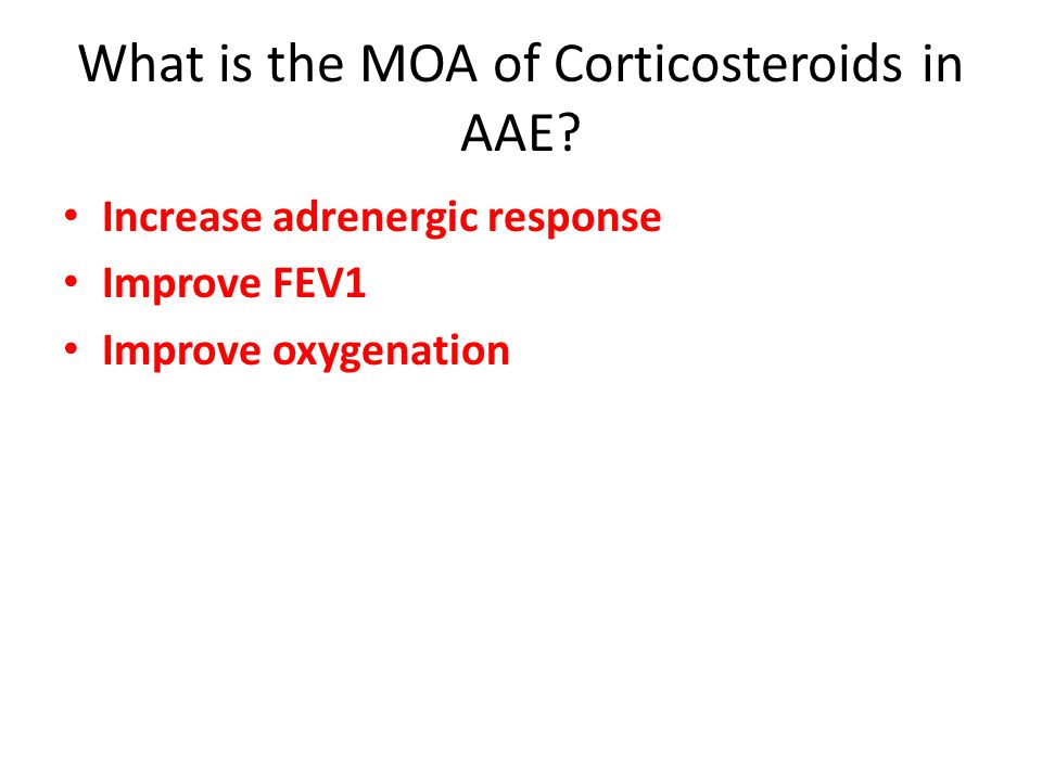 Increase adrenergic response Improve FEV1 Improve oxygenation