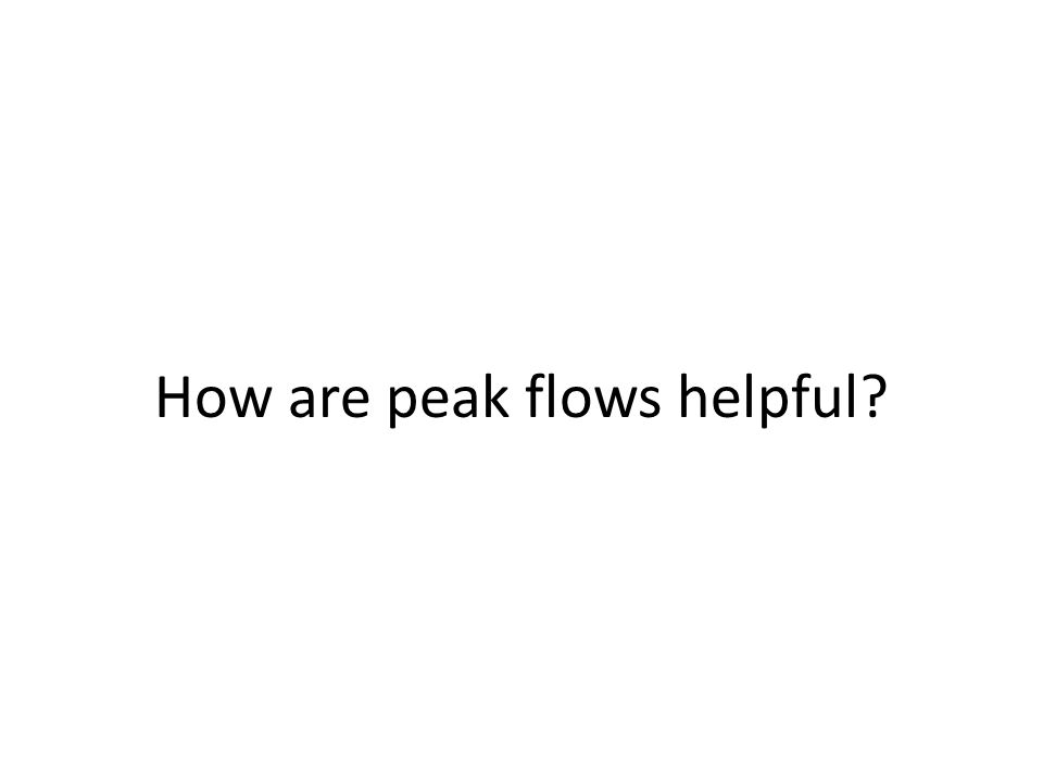 How are peak flows helpful
