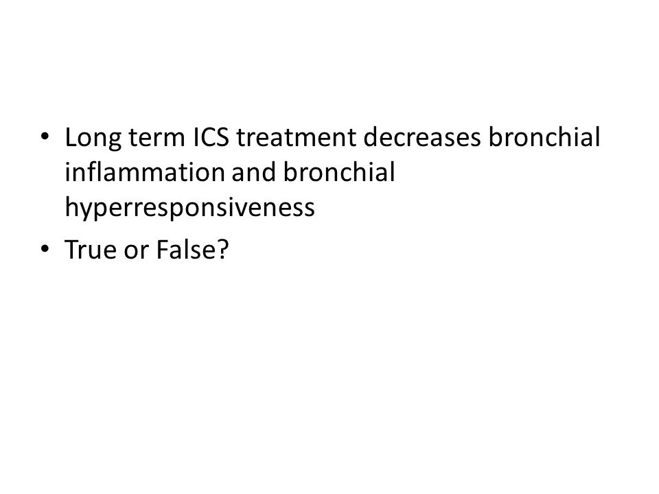 Long term ICS treatment decreases bronchial inflammation and bronchial hyperresponsiveness True or False
