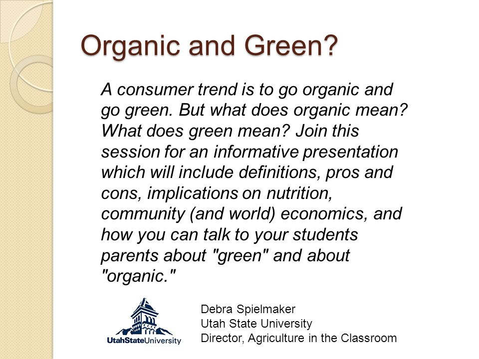 Organic and Green. A consumer trend is to go organic and go green.