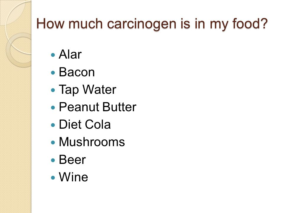 How much carcinogen is in my food Alar Bacon Tap Water Peanut Butter Diet Cola Mushrooms Beer Wine