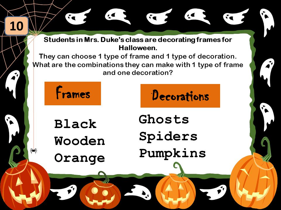 10 Students in Mrs.Duke's class are decorating frames for Halloween.
