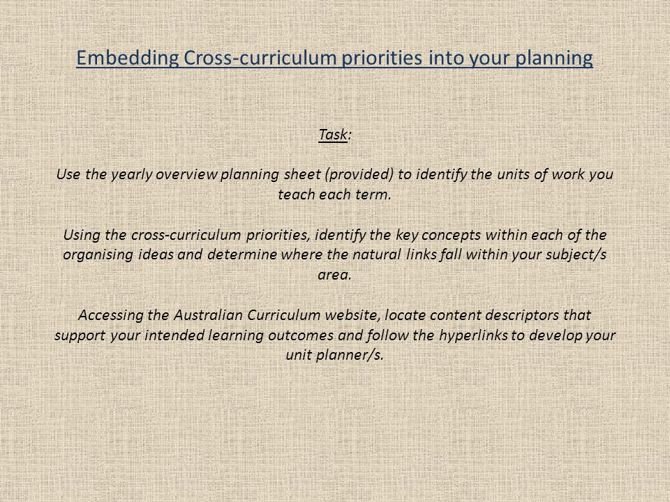 Embedding Cross-curriculum priorities into your planning Task: Use the yearly overview planning sheet (provided) to identify the units of work you tea