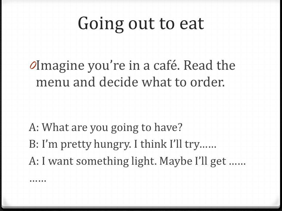 Going out to eat 0 Imagine you're in a café. Read the menu and decide what to order.