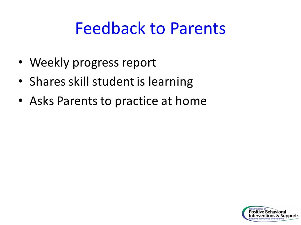 Feedback to Parents Weekly progress report Shares skill student is learning Asks Parents to practice at home
