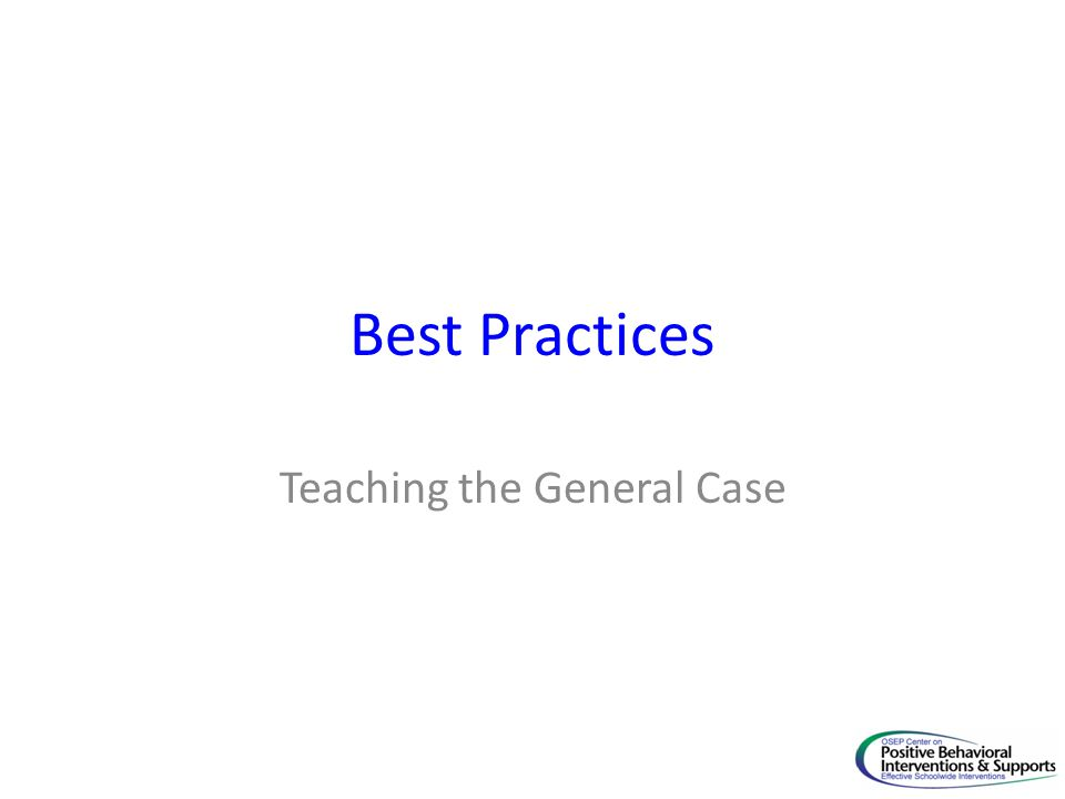 Best Practices Teaching the General Case