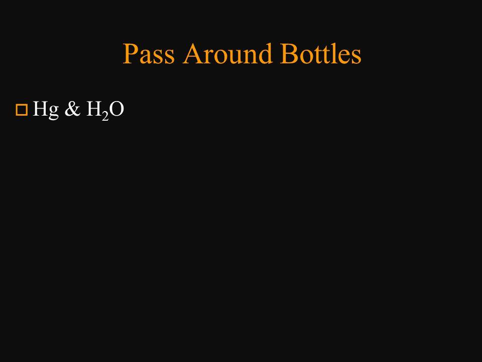 Pass Around Bottles o Hg & H 2 O