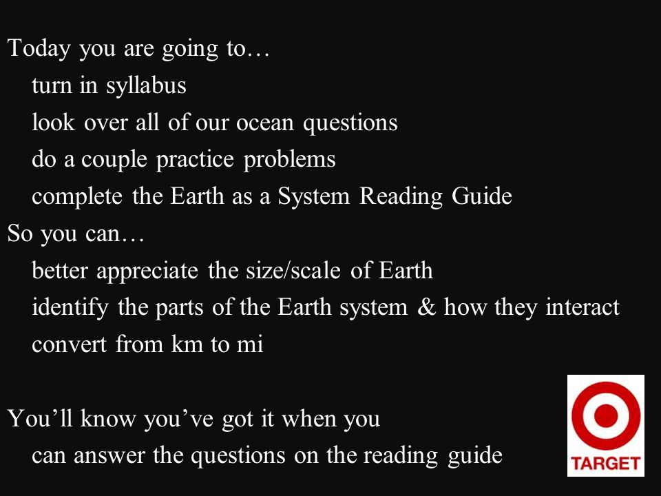 Today you are going to… turn in syllabus look over all of our ocean questions do a couple practice problems complete the Earth as a System Reading Gui