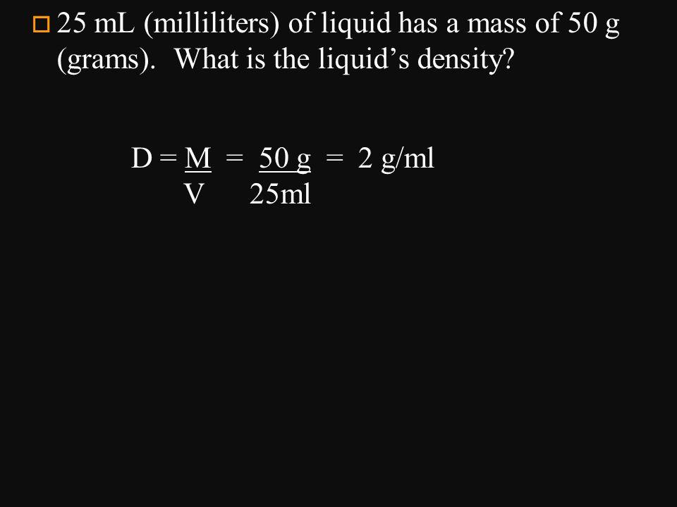 D = M = 50 g = 2 g/ml V 25ml