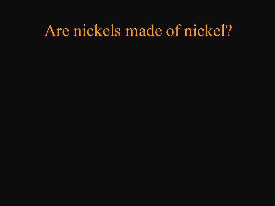 Are nickels made of nickel?