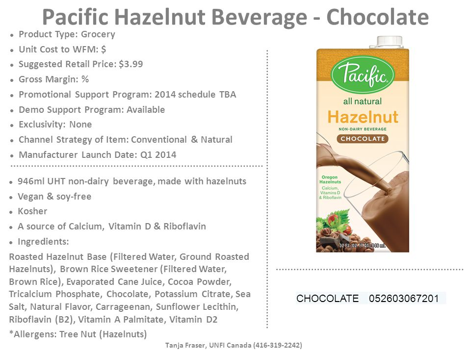 Pacific Hazelnut Beverage - Chocolate Product Type: Grocery Unit Cost to WFM: $ Suggested Retail Price: $3.99 Gross Margin: % Promotional Support Prog