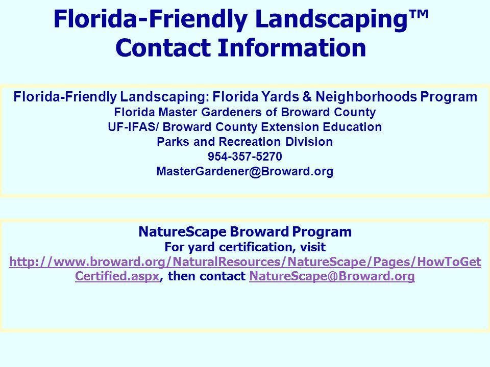 Florida-Friendly Landscaping™ Contact Information NatureScape Broward Program For yard certification, visit http://www.broward.org/NaturalResources/Na