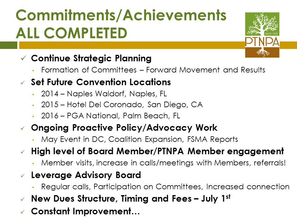The Next Few Days… 20132013 Reach Out to New Members Visit Exhibitors Enjoy the great events Provide feedback to PTNPA staff and Board Members Connect with other Members Celebrate on Monday night Complete our post-Convention survey and request for Member data!