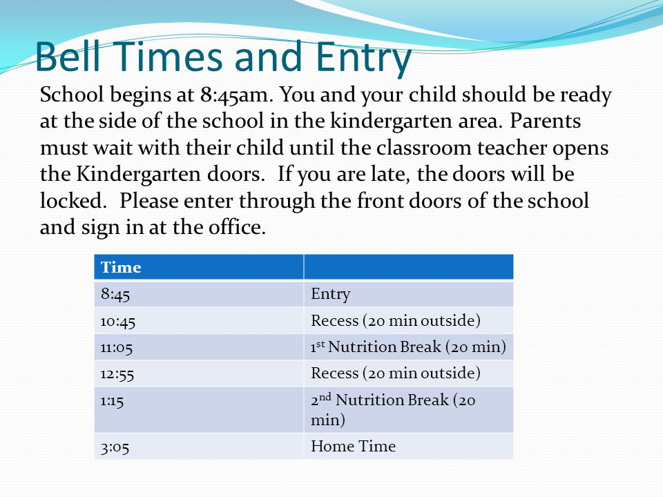 Bell Times and Entry School begins at 8:45am.