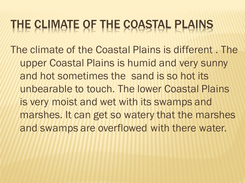 The climate of the Coastal Plains is different.