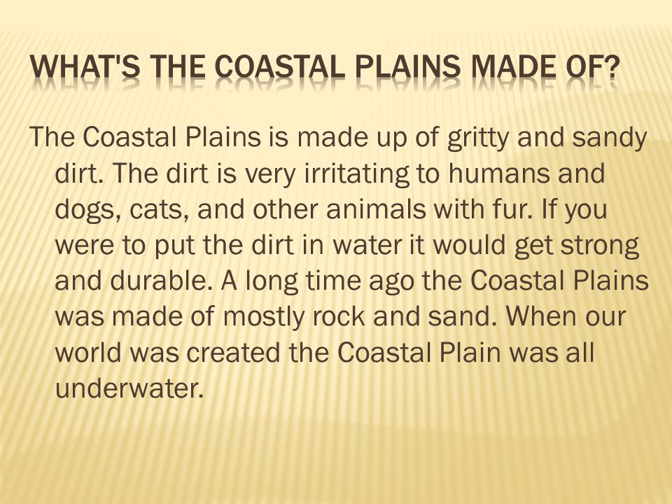 The Coastal Plains is made up of gritty and sandy dirt.