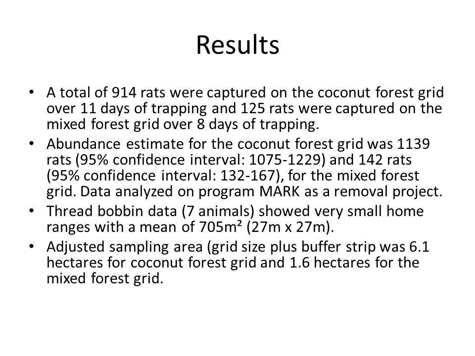 Results A total of 914 rats were captured on the coconut forest grid over 11 days of trapping and 125 rats were captured on the mixed forest grid over