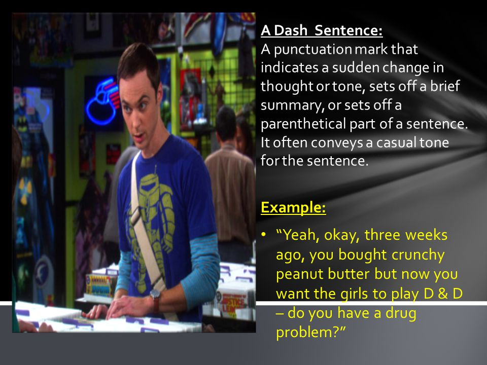 A Dash Sentence: A Dash Sentence: A punctuation mark that indicates a sudden change in thought or tone, sets off a brief summary, or sets off a parenthetical part of a sentence.