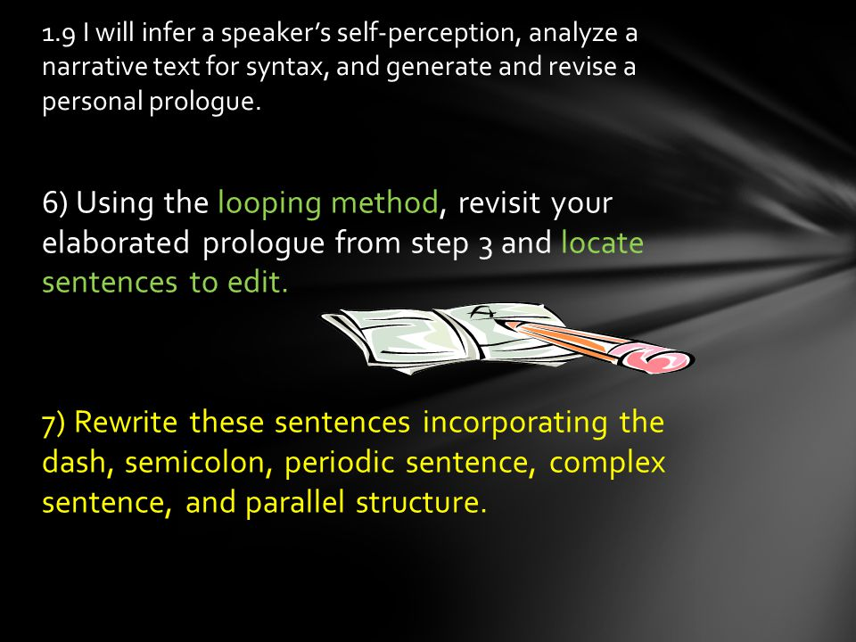 6) Using the looping method, revisit your elaborated prologue from step 3 and locate sentences to edit.