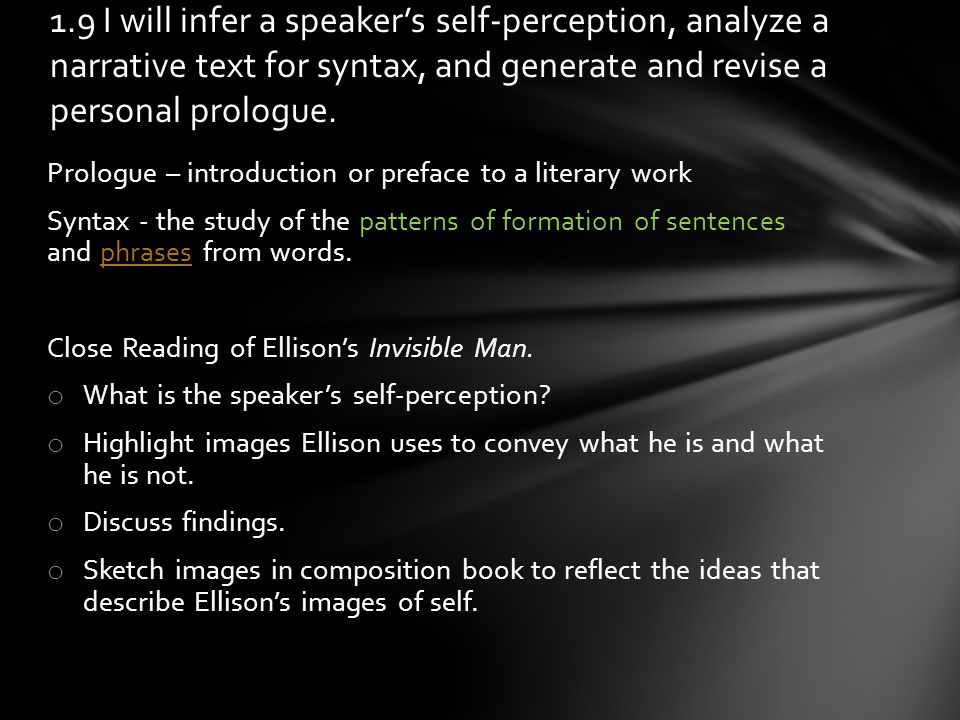 Prologue – introduction or preface to a literary work Syntax - the study of the patterns of formation of sentences and phrases from words.phrases Close Reading of Ellison's Invisible Man.