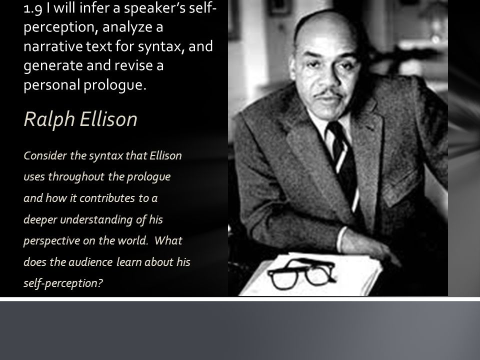 Ralph Ellison Consider the syntax that Ellison uses throughout the prologue and how it contributes to a deeper understanding of his perspective on the