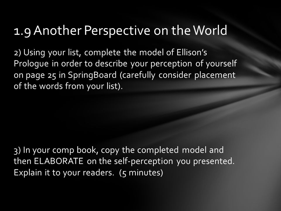 2) Using your list, complete the model of Ellison's Prologue in order to describe your perception of yourself on page 25 in SpringBoard (carefully consider placement of the words from your list).