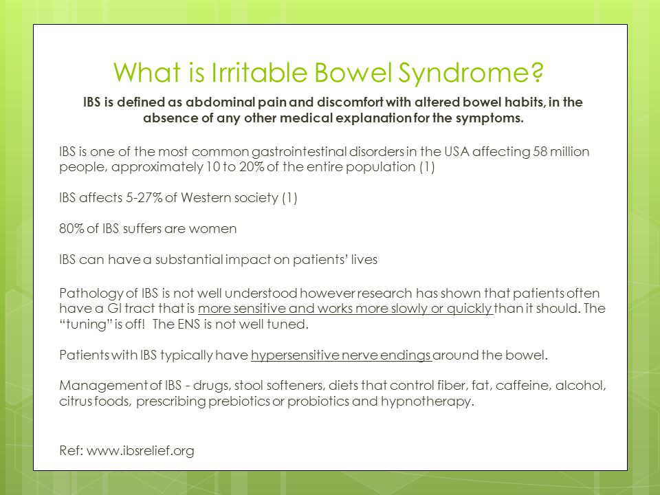 What is Irritable Bowel Syndrome? IBS is defined as abdominal pain and discomfort with altered bowel habits, in the absence of any other medical expla