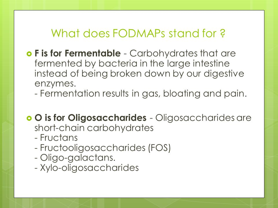 What does FODMAPs stand for . D is for Disaccharides - These are pairs of sugar molecules.