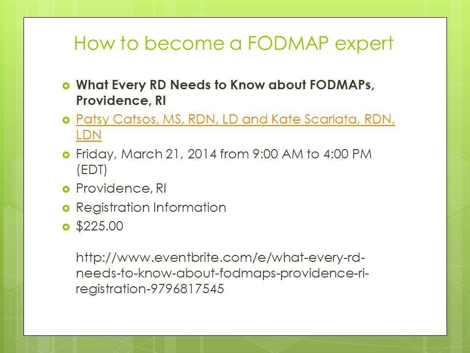 How to become a FODMAP expert  What Every RD Needs to Know about FODMAPs, Providence, RI  Patsy Catsos, MS, RDN, LD and Kate Scarlata, RDN, LDN Pats