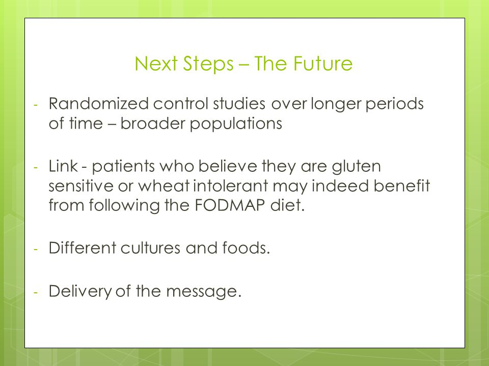 Next Steps – The Future - Randomized control studies over longer periods of time – broader populations - Link - patients who believe they are gluten s
