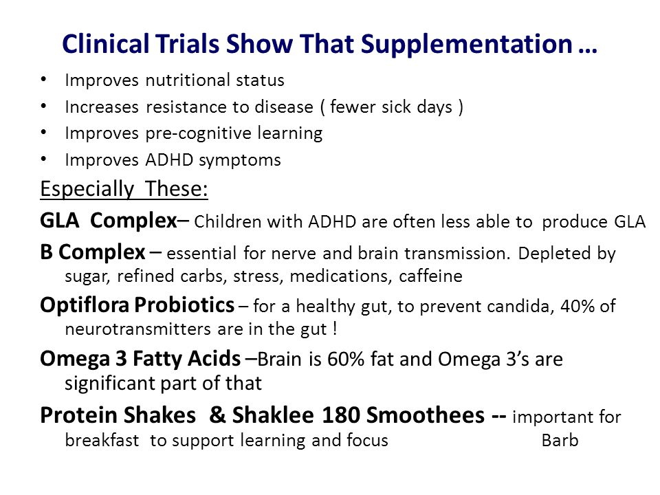 Clinical Trials Show That Supplementation … Improves nutritional status Increases resistance to disease ( fewer sick days ) Improves pre-cognitive lea