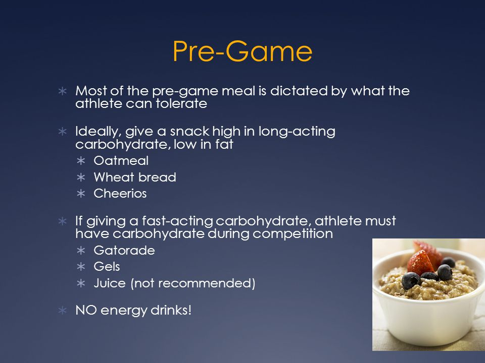 Pre-Game  Most of the pre-game meal is dictated by what the athlete can tolerate  Ideally, give a snack high in long-acting carbohydrate, low in fat