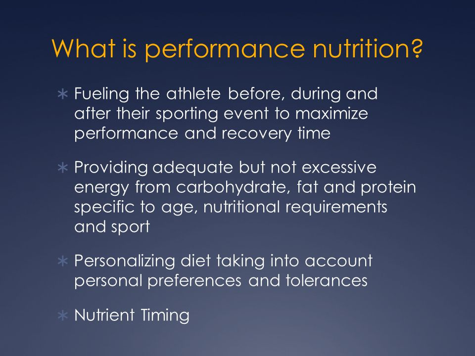 What is performance nutrition?  Fueling the athlete before, during and after their sporting event to maximize performance and recovery time  Providi