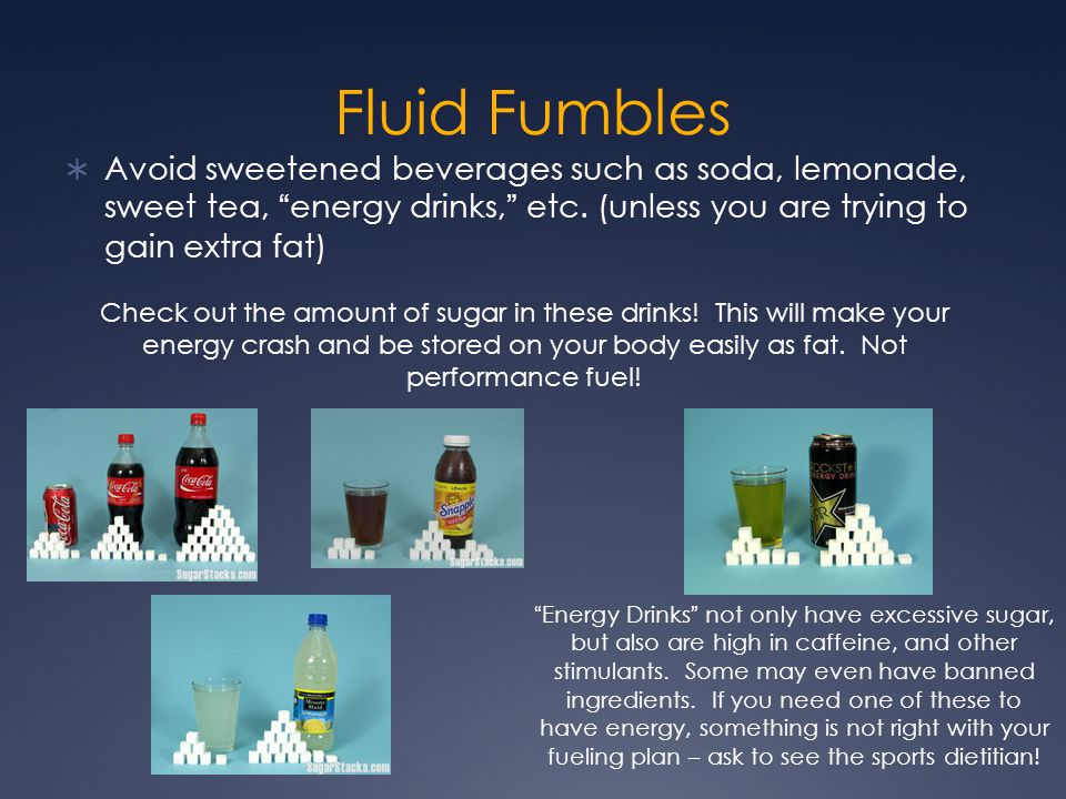 """Fluid Fumbles  Avoid sweetened beverages such as soda, lemonade, sweet tea, """"energy drinks,"""" etc. (unless you are trying to gain extra fat) Check out"""