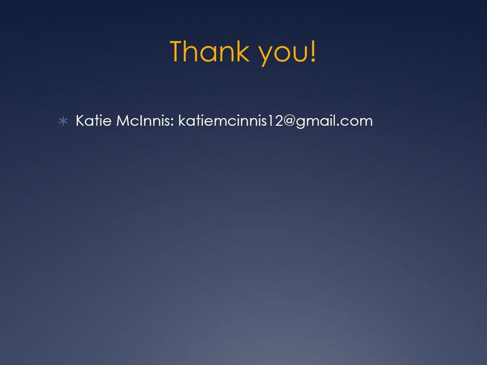 Thank you!  Katie McInnis: katiemcinnis12@gmail.com