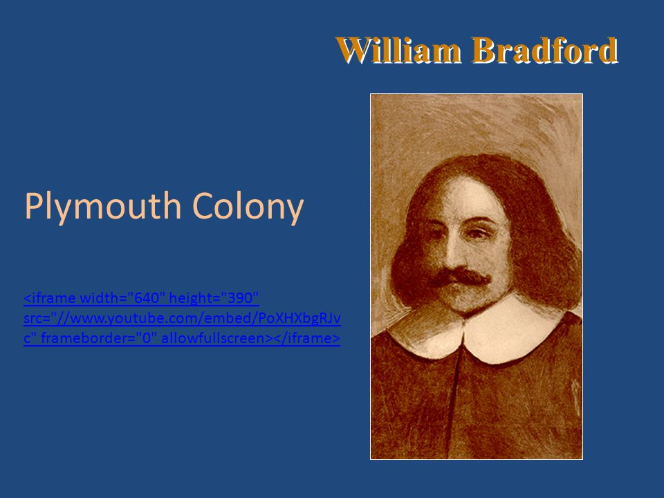 William Bradford Plymouth Colony <iframe width= 640 height= 390 src= //www.youtube.com/embed/PoXHXbgRJv c frameborder= 0 allowfullscreen>
