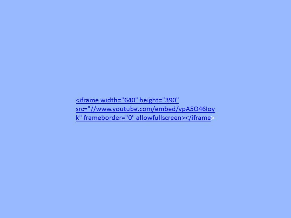 <iframe width= 640 height= 390 src= //www.youtube.com/embed/vpA5O46Ioy k frameborder= 0 allowfullscreen></iframe