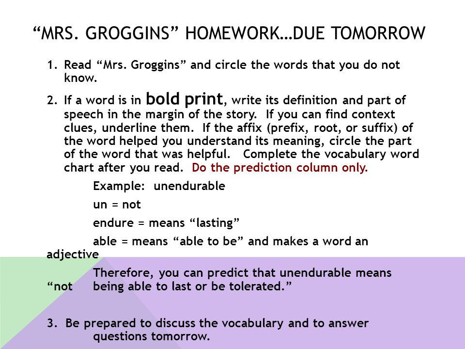 """""""MRS. GROGGINS"""" HOMEWORK…DUE TOMORROW 1.Read """"Mrs. Groggins"""" and circle the words that you do not know. 2.If a word is in bold print, write its defini"""