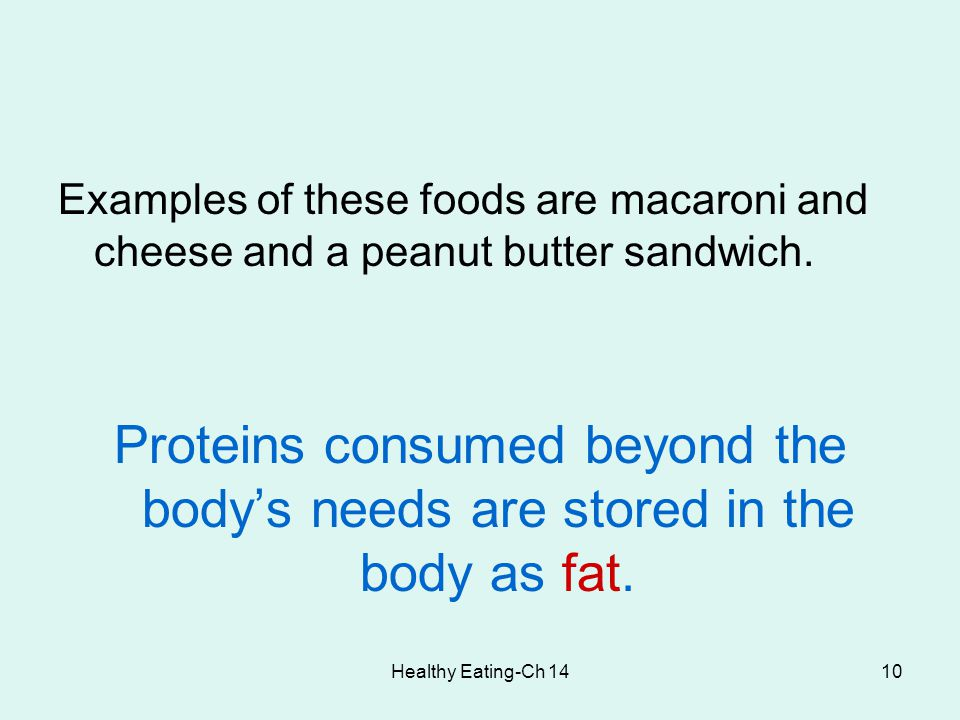 Healthy Eating-Ch 1410 Examples of these foods are macaroni and cheese and a peanut butter sandwich. Proteins consumed beyond the body's needs are sto