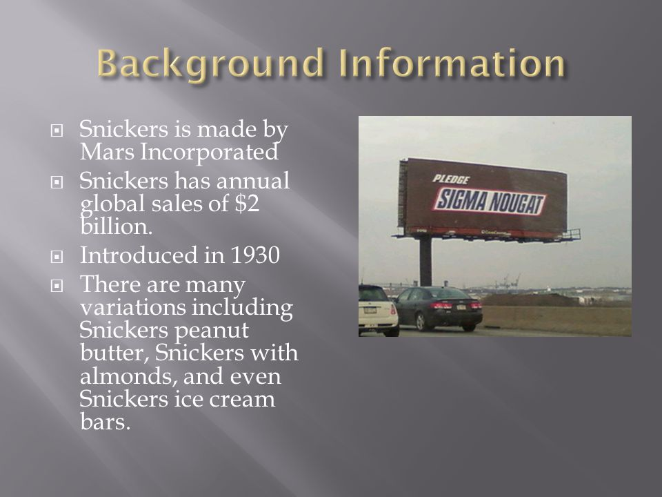  The Not going anywhere for awhile? Grab a Snickers Ad campaign began in the late 1990s.