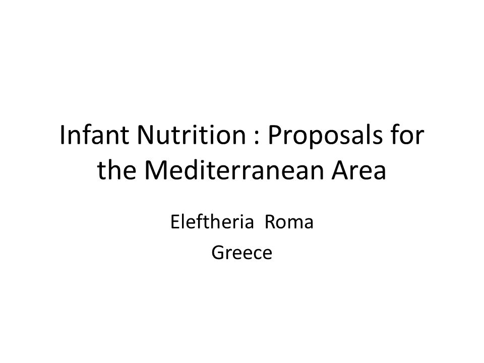 Infant Nutrition : Proposals for the Mediterranean Area Eleftheria Roma Greece