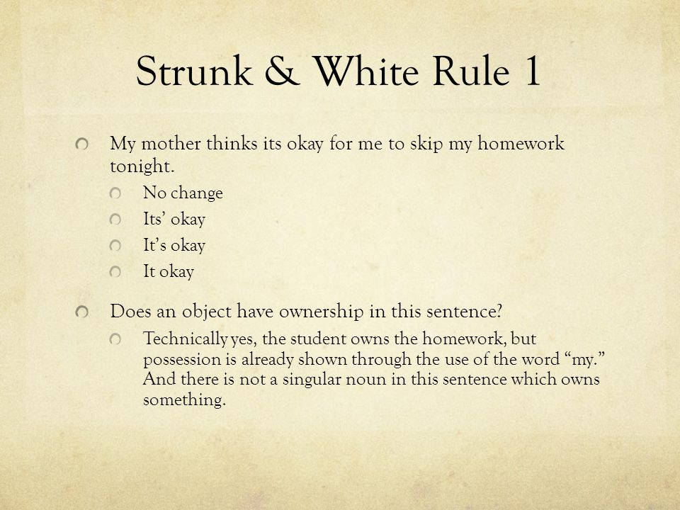 Strunk & White Rule 1 My mother thinks its okay for me to skip my homework tonight.