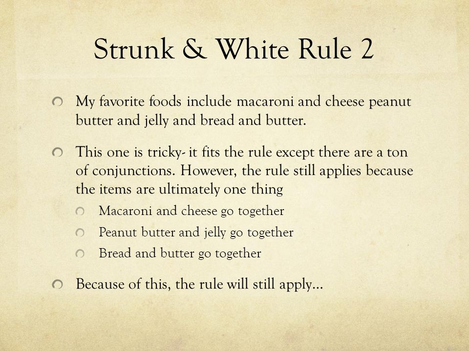 Strunk & White Rule 2 My favorite foods include macaroni and cheese peanut butter and jelly and bread and butter.
