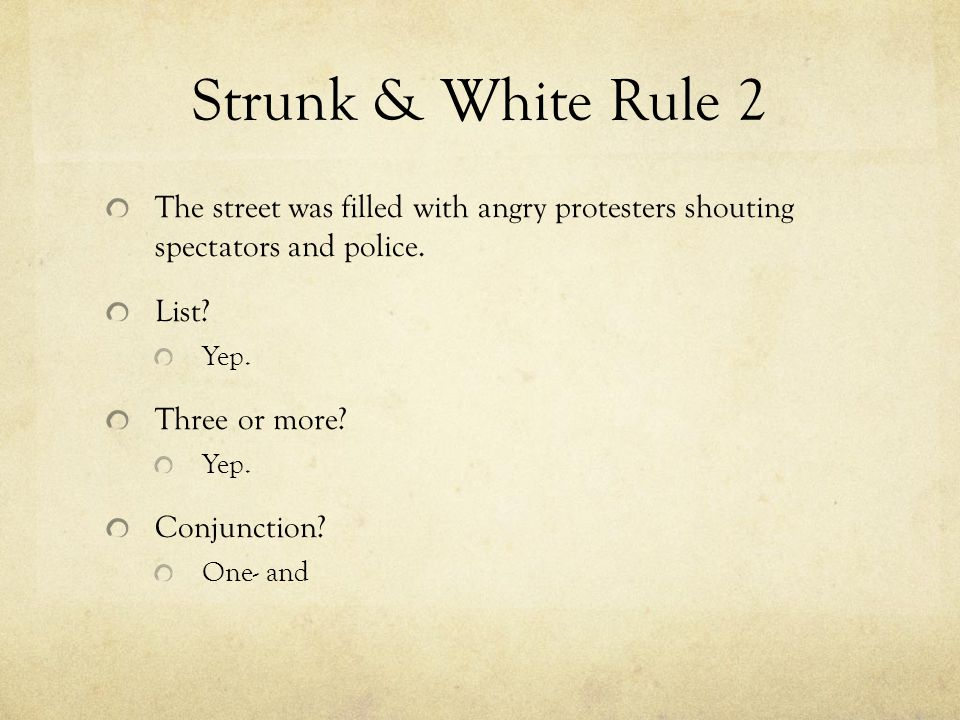 Strunk & White Rule 2 The street was filled with angry protesters shouting spectators and police.